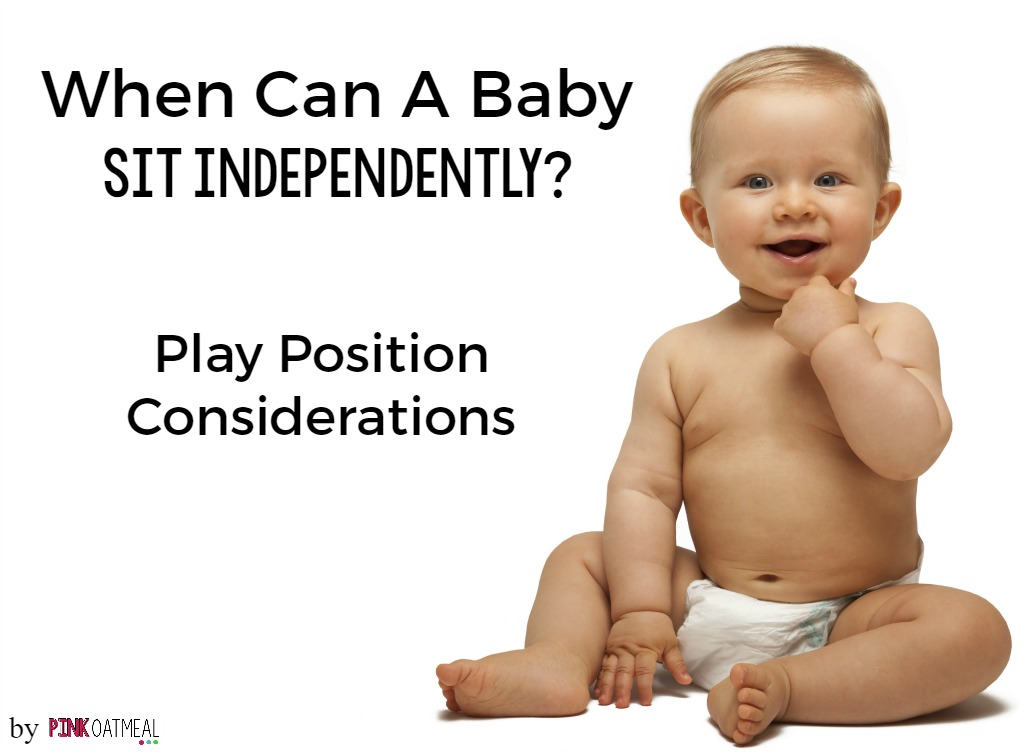 Information on when your baby can sit independently and play position considerations!