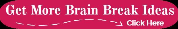 Get More Brain Break Ideas