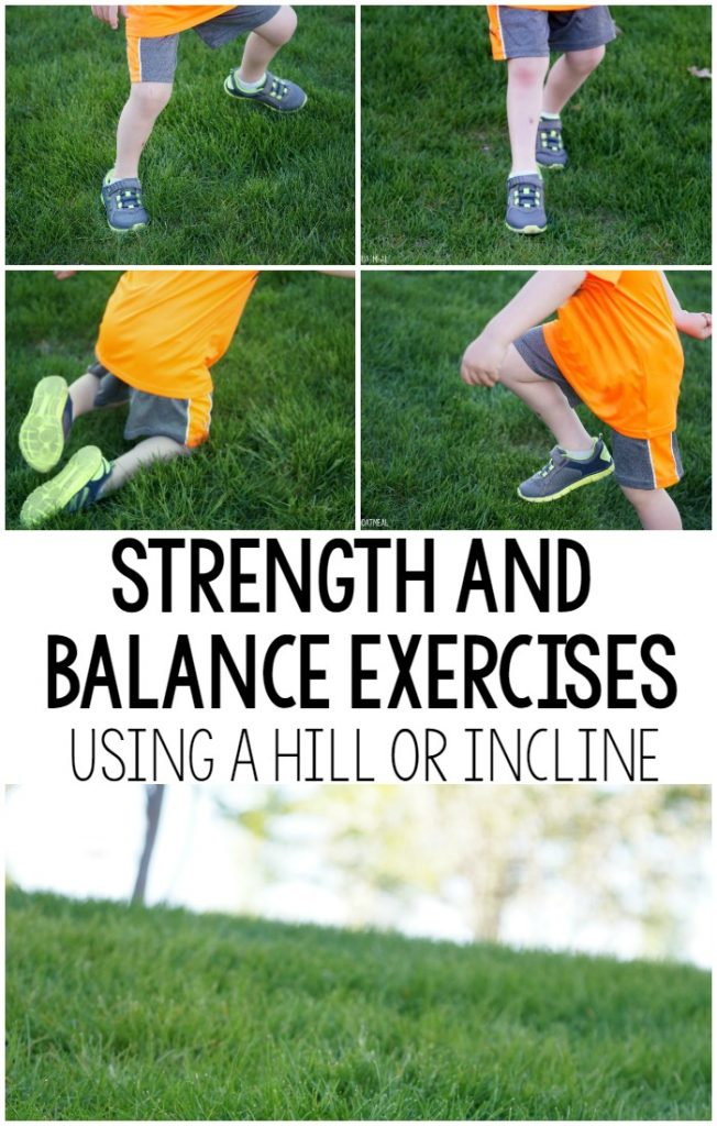 Fun ideas for strengthening and balance exercises or activities that can be done with simply a hill or incline. Make a fun game out of it!